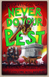 Squirrel-god says: Never do your best